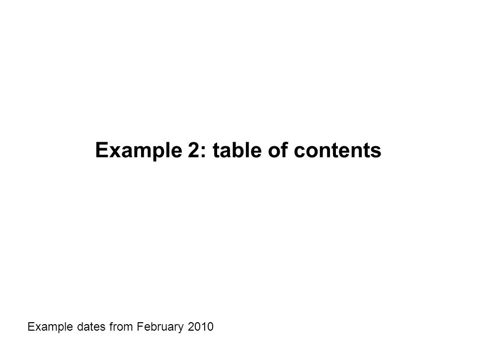 Example 2: table of contents Example dates from February 2010