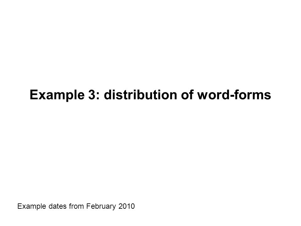 Example 3: distribution of word-forms Example dates from February 2010