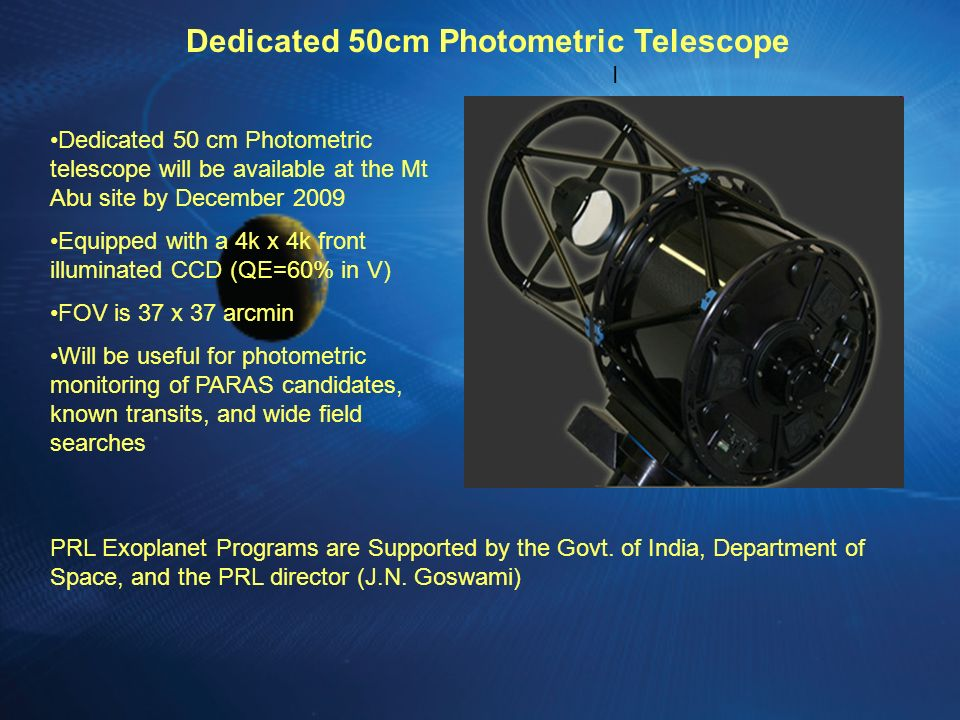 IncludeInclude Dedicated 50cm Photometric Telescope Dedicated 50 cm Photometric telescope will be available at the Mt Abu site by December 2009 Equipp