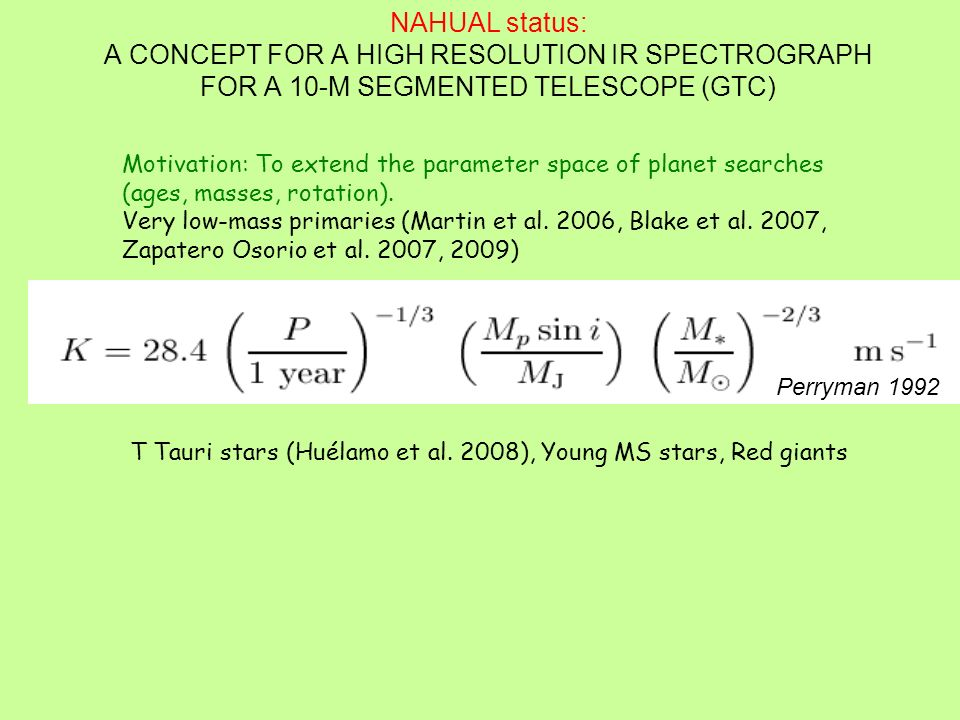 NAHUAL status: A CONCEPT FOR A HIGH RESOLUTION IR SPECTROGRAPH FOR A 10-M SEGMENTED TELESCOPE (GTC) Perryman 1992 Motivation: To extend the parameter space of planet searches (ages, masses, rotation).