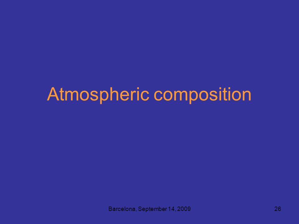 Barcelona, September 14, 200926 Atmospheric composition