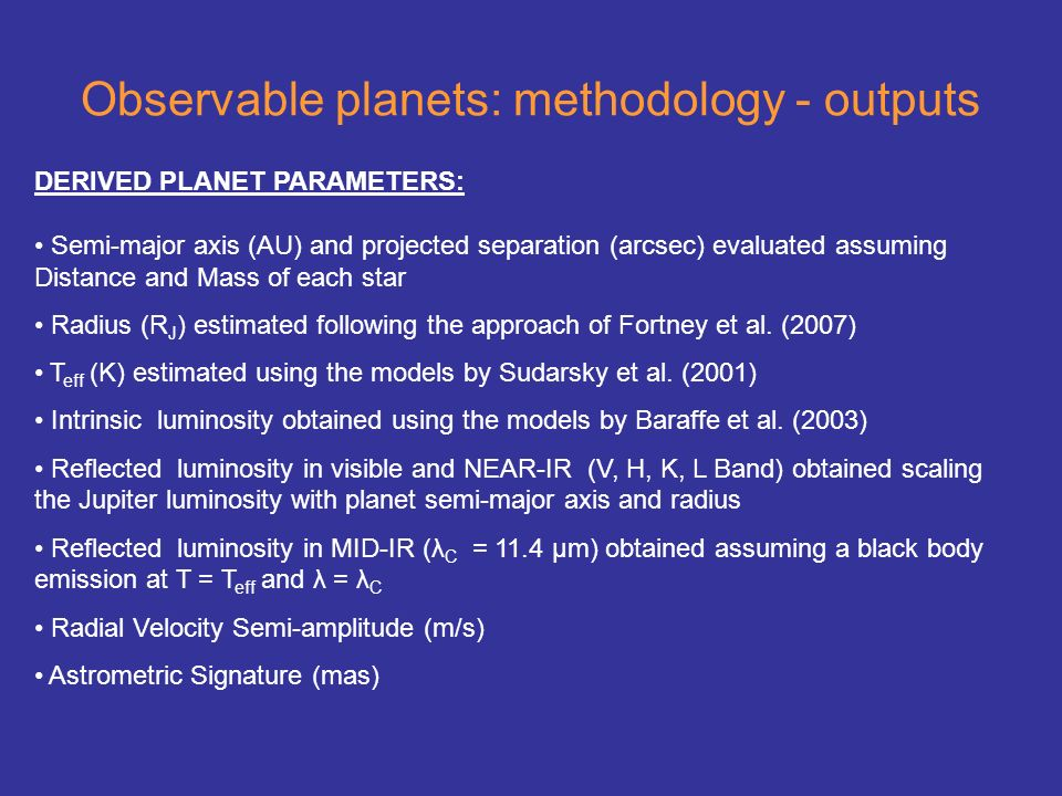 Observable planets: methodology - outputs DERIVED PLANET PARAMETERS: Semi-major axis (AU) and projected separation (arcsec) evaluated assuming Distanc