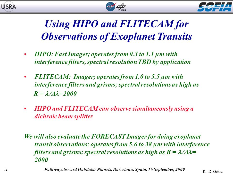 14 R. D. Gehrz Pathways toward Habitable Planets, Barcelona, Spain, 16 September, 2009 Using HIPO and FLITECAM for Observations of Exoplanet Transits