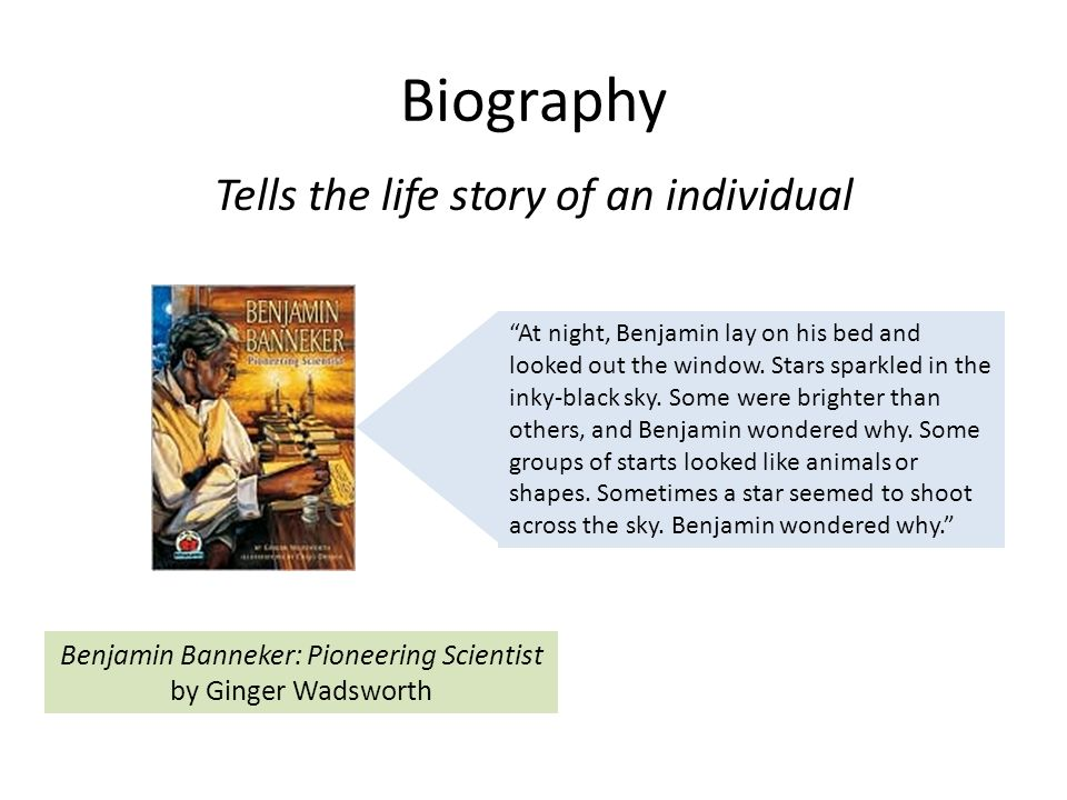 Biography Tells the life story of an individual At night, Benjamin lay on his bed and looked out the window.