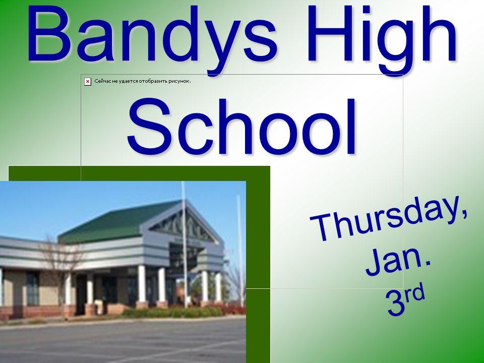 Bandys High School T h u r s d a y, J a n. 3 r d
