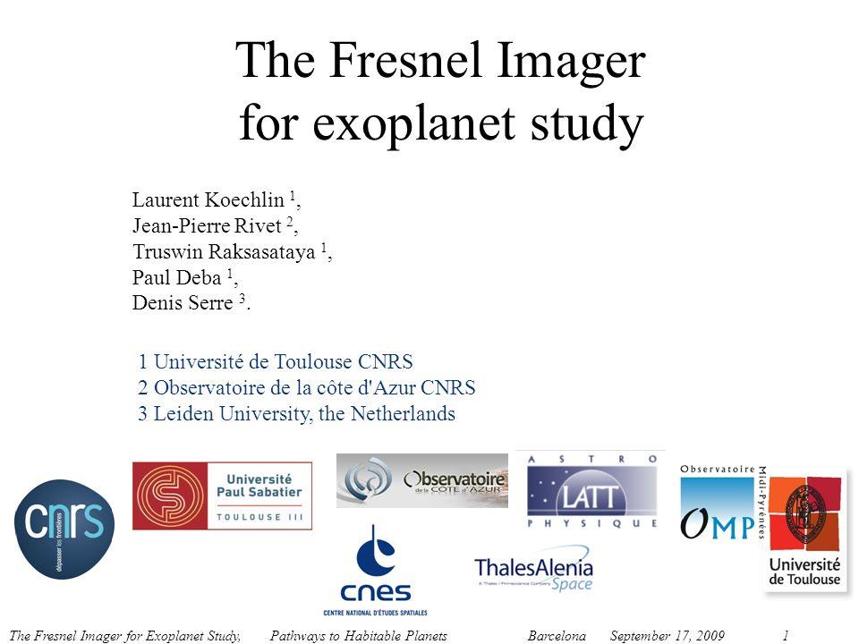 The Fresnel Imager for Exoplanet Study, Pathways to Habitable Planets BarcelonaSeptember 17, 20091 Laurent Koechlin 1, Jean-Pierre Rivet 2, Truswin Ra