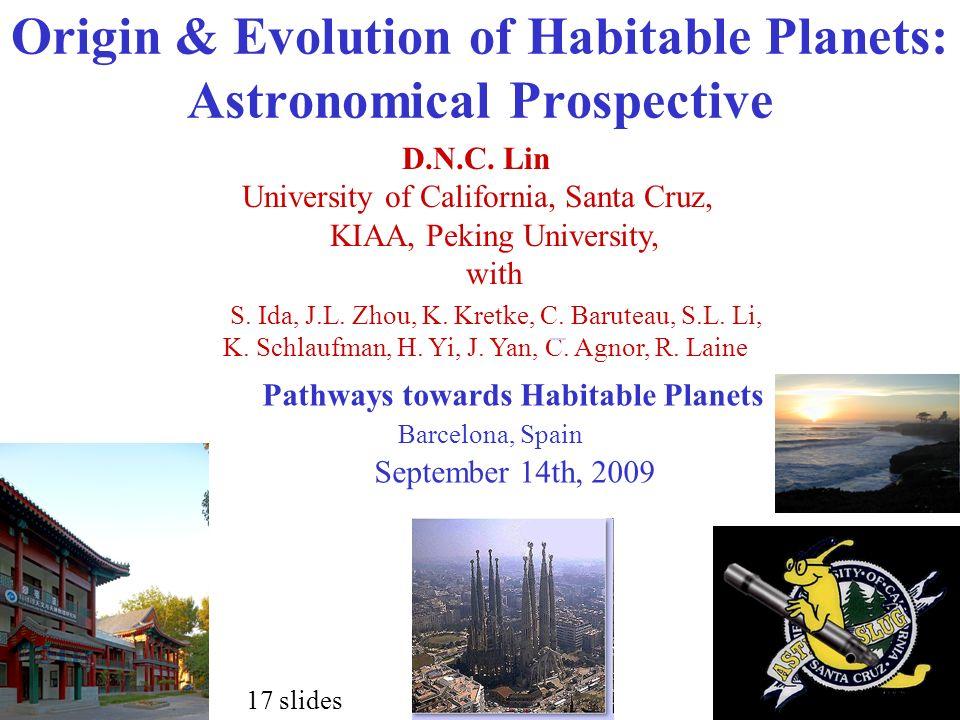 Origin & Evolution of Habitable Planets: Astronomical Prospective D.N.C. Lin University of California, Santa Cruz, KIAA, Peking University, with Pathw