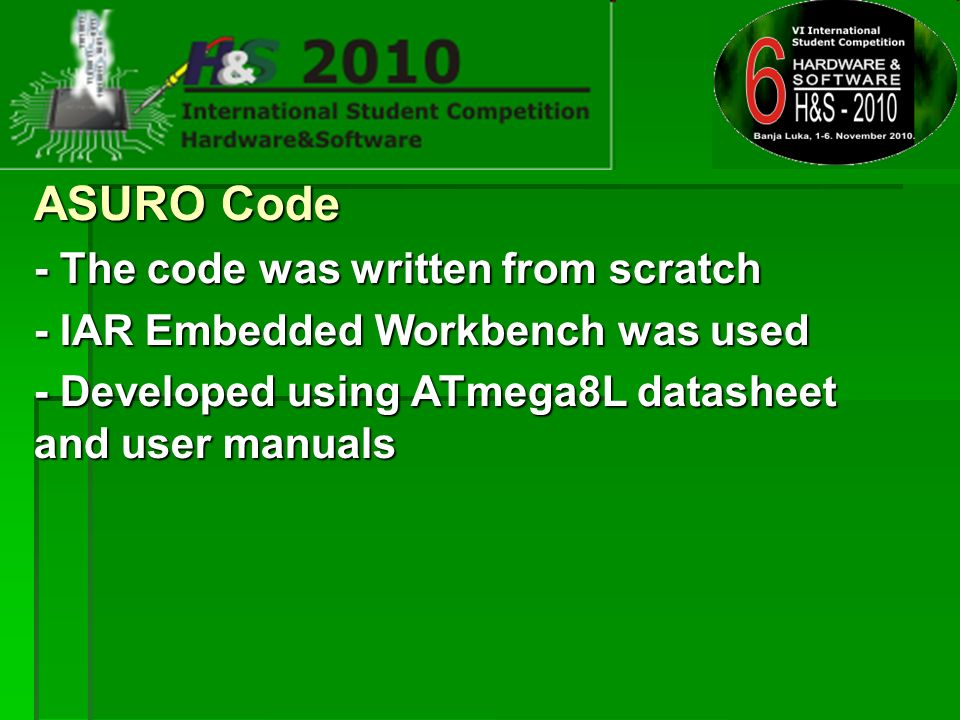 ASURO Code - The code was written from scratch - IAR Embedded Workbench was used - Developed using ATmega8L datasheet and user manuals