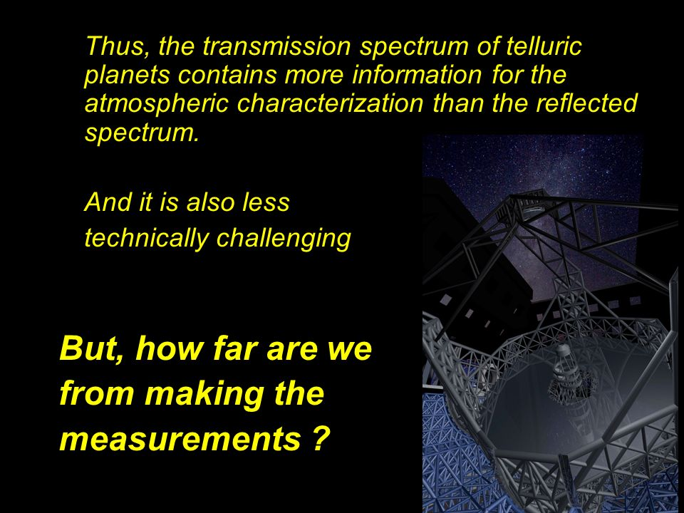 Thus, the transmission spectrum of telluric planets contains more information for the atmospheric characterization than the reflected spectrum. And it