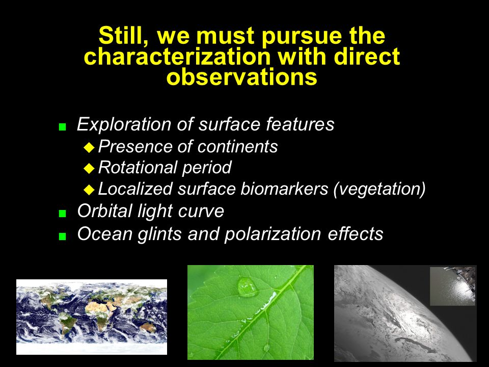 Still, we must pursue the characterization with direct observations Exploration of surface features Presence of continents Rotational period Localized