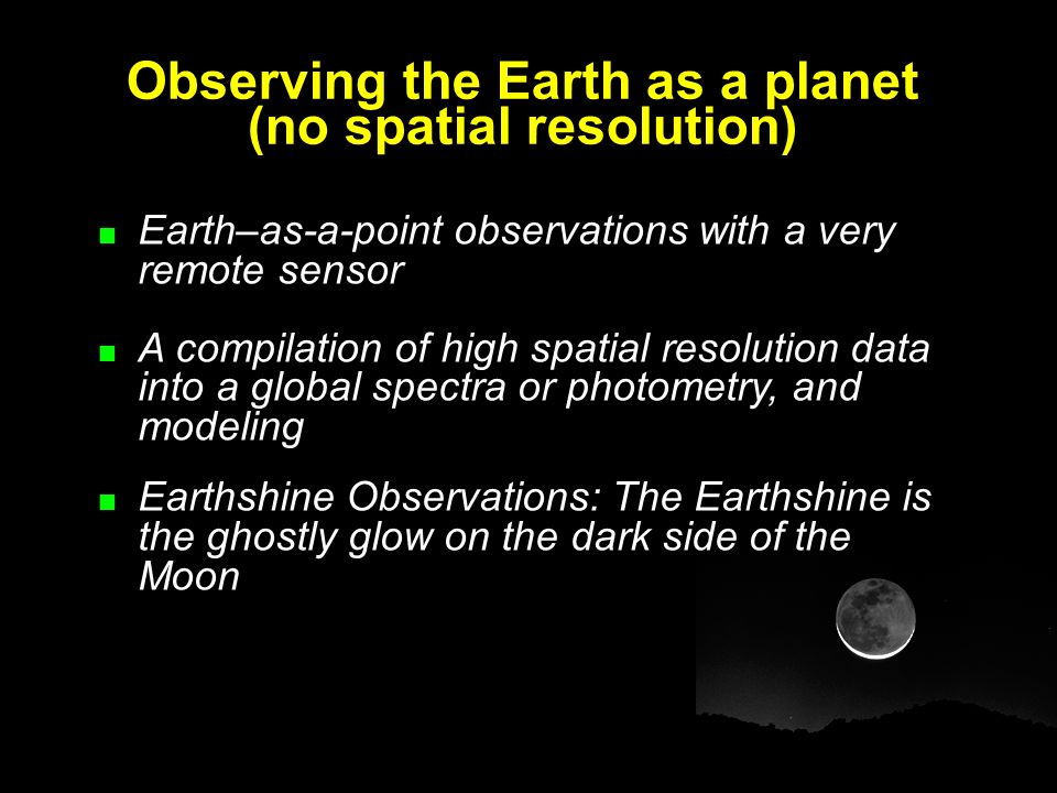 Observing the Earth as a planet (no spatial resolution) Earth–as-a-point observations with a very remote sensor A compilation of high spatial resoluti
