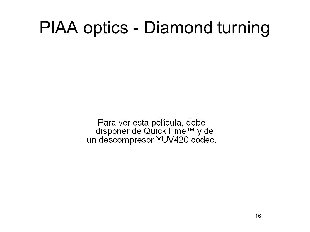 16 PIAA optics - Diamond turning