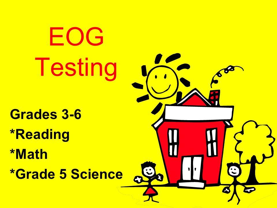 EOG Testing Grades 3-6 *Reading *Math *Grade 5 Science
