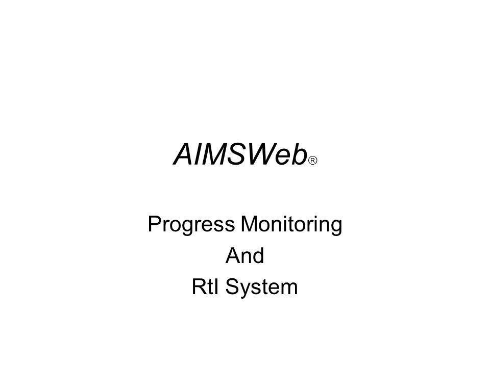 AIMSWeb ® Progress Monitoring And RtI System
