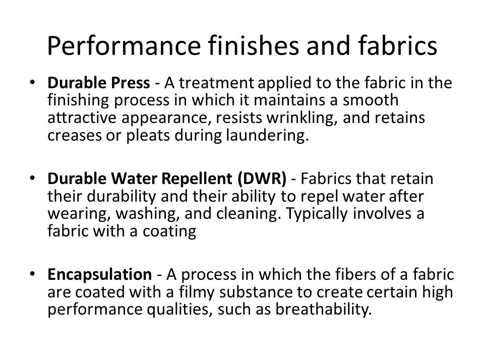 Performance finishes and fabrics Flame Resistant - Fabrics treated with special chemical agents or finishes to make them resistant to burning.