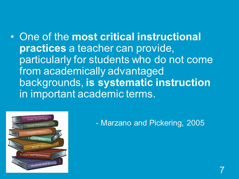 7 One of the most critical instructional practices a teacher can provide, particularly for students who do not come from academically advantaged backg
