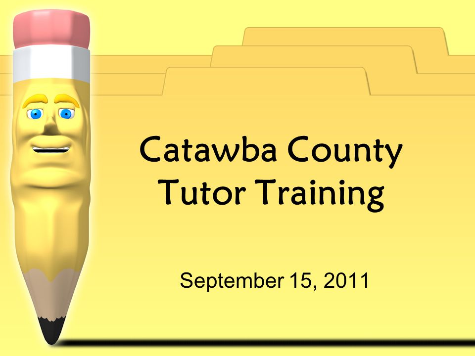 Catawba County Tutor Training September 15, 2011