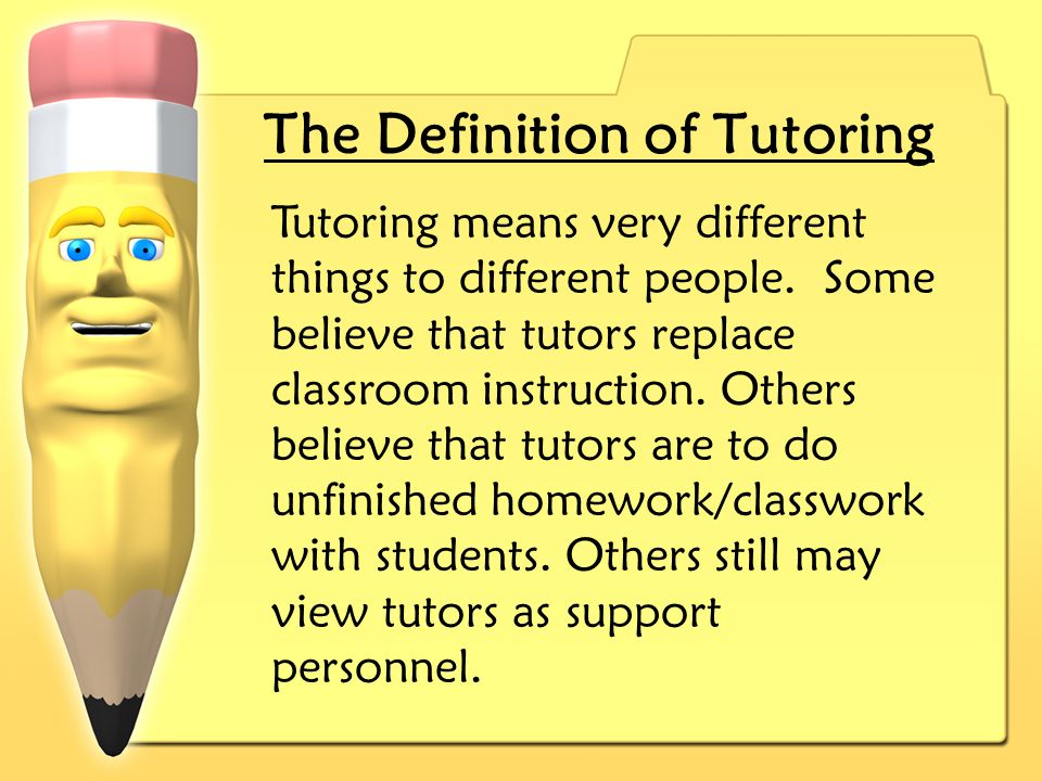 The Definition of Tutoring Tutoring means very different things to different people.