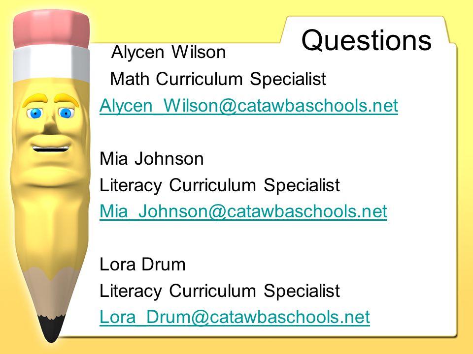 Questions Alycen Wilson Math Curriculum Specialist Alycen_Wilson@catawbaschools.net Mia Johnson Literacy Curriculum Specialist Mia_Johnson@catawbaschools.net Lora Drum Literacy Curriculum Specialist Lora_Drum@catawbaschools.net