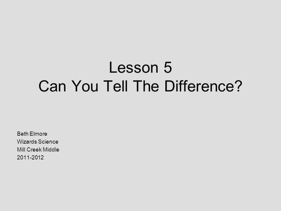 Lesson 5 Can You Tell The Difference Beth Elmore Wizards Science Mill Creek Middle
