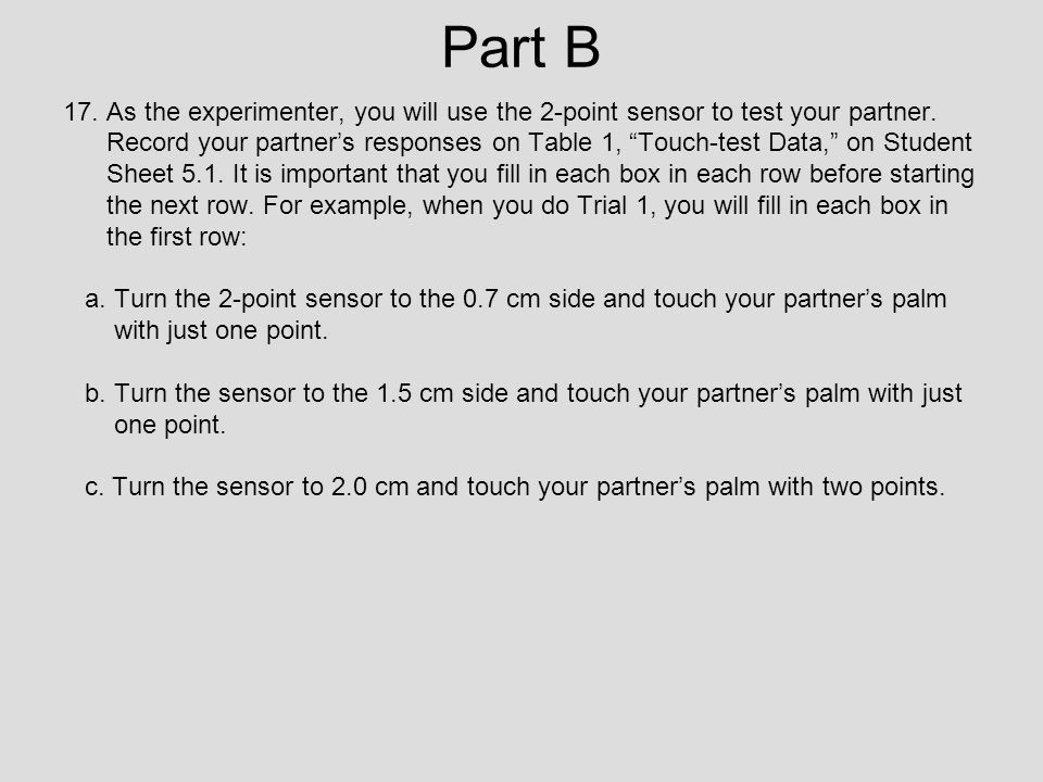Part B 17. As the experimenter, you will use the 2-point sensor to test your partner.