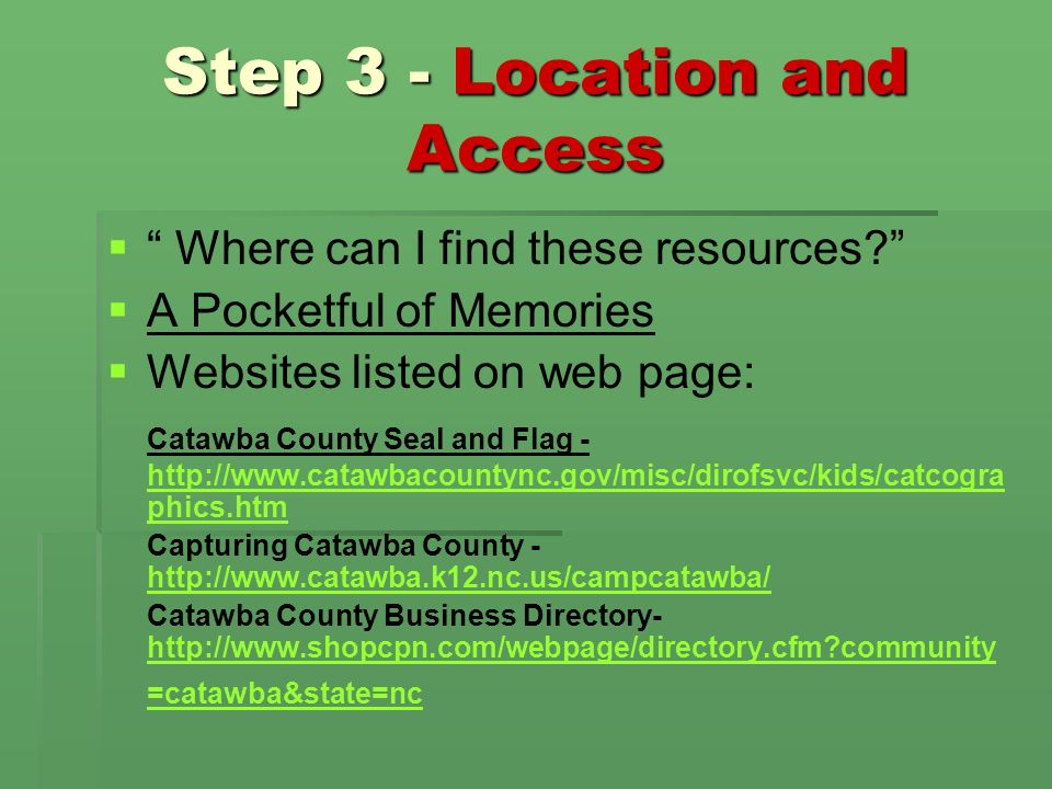 Step 3 - Location and Access Where can I find these resources? A Pocketful of Memories Websites listed on web page: Catawba County Seal and Flag - htt