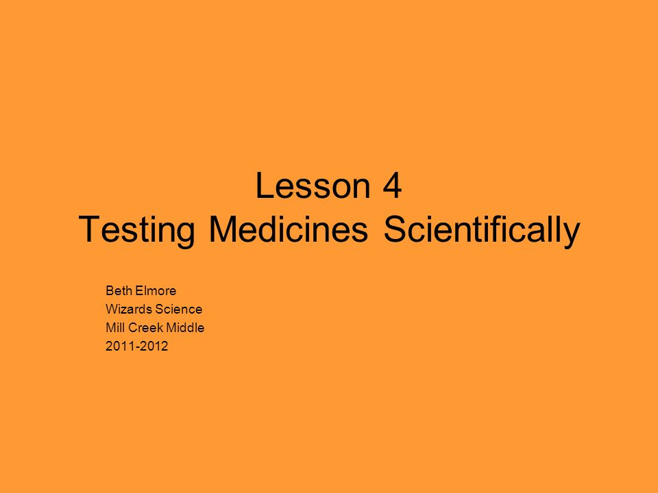 Testing Medicines Scientifically How can we be certain that the foods we eat are safe, that the cosmetics we use wont harm us, and that medical products are effective.