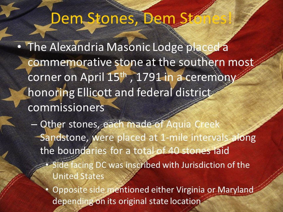 Dem Stones, Dem Stones! The Alexandria Masonic Lodge placed a commemorative stone at the southern most corner on April 15 th, 1791 in a ceremony honor