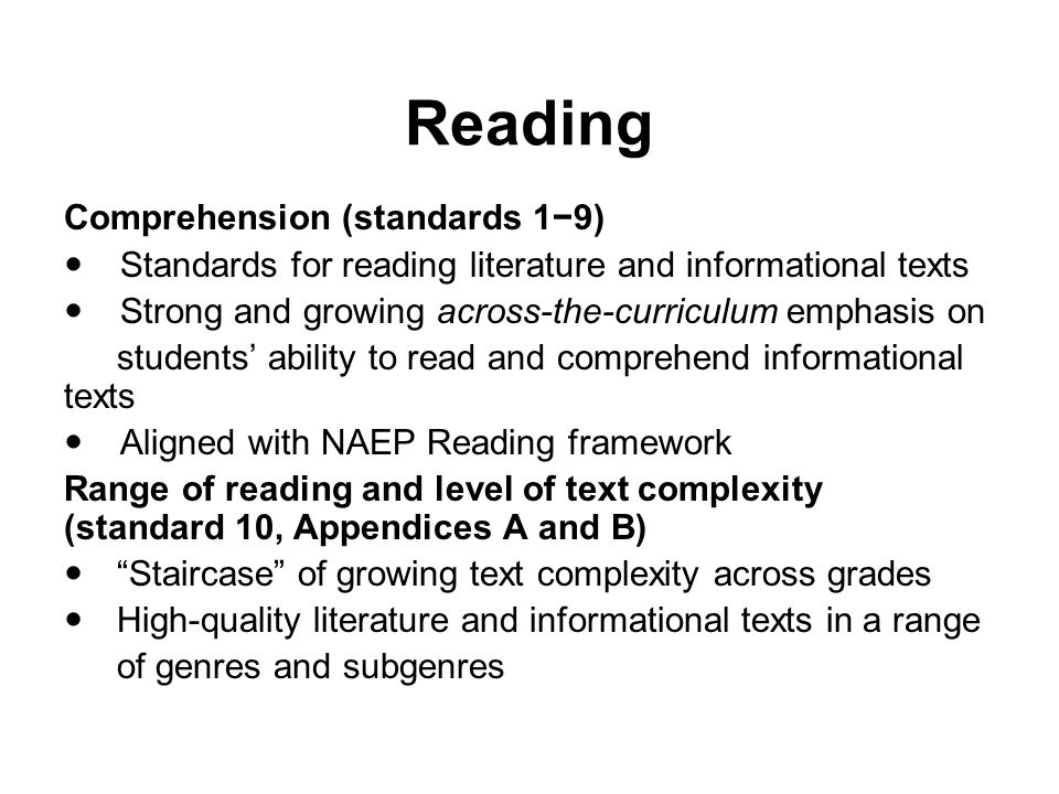 Reading Comprehension (standards 19) Standards for reading literature and informational texts Strong and growing across-the-curriculum emphasis on stu