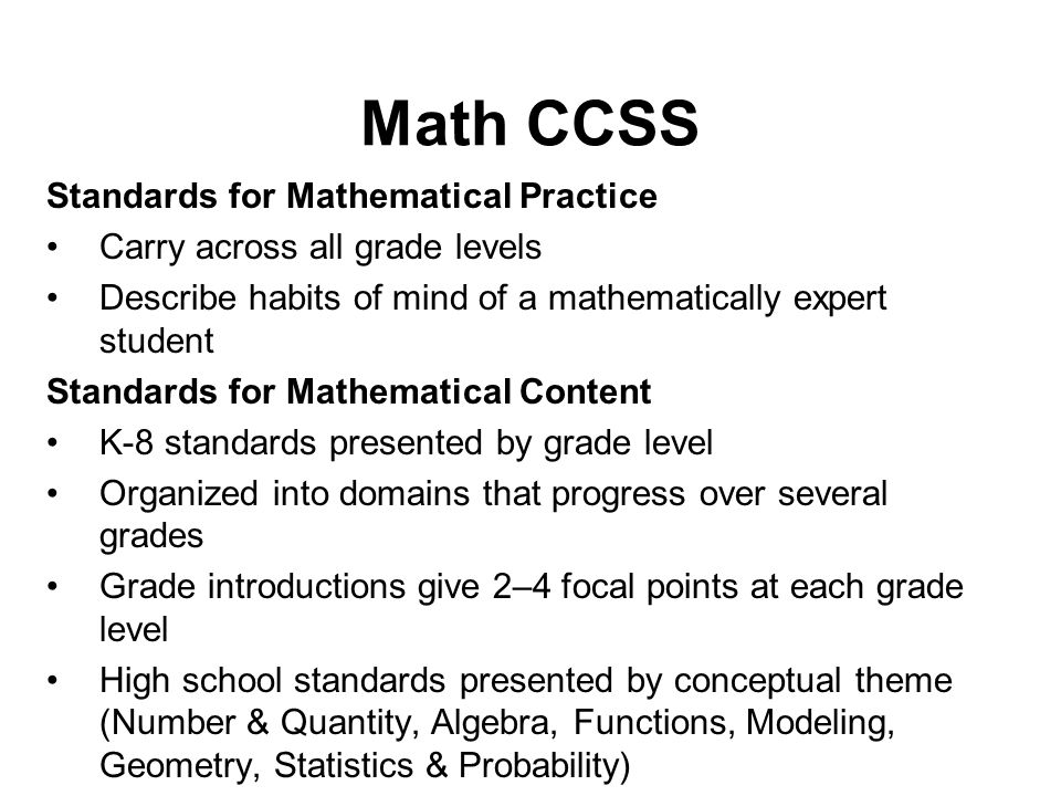 Math CCSS Standards for Mathematical Practice Carry across all grade levels Describe habits of mind of a mathematically expert student Standards for M