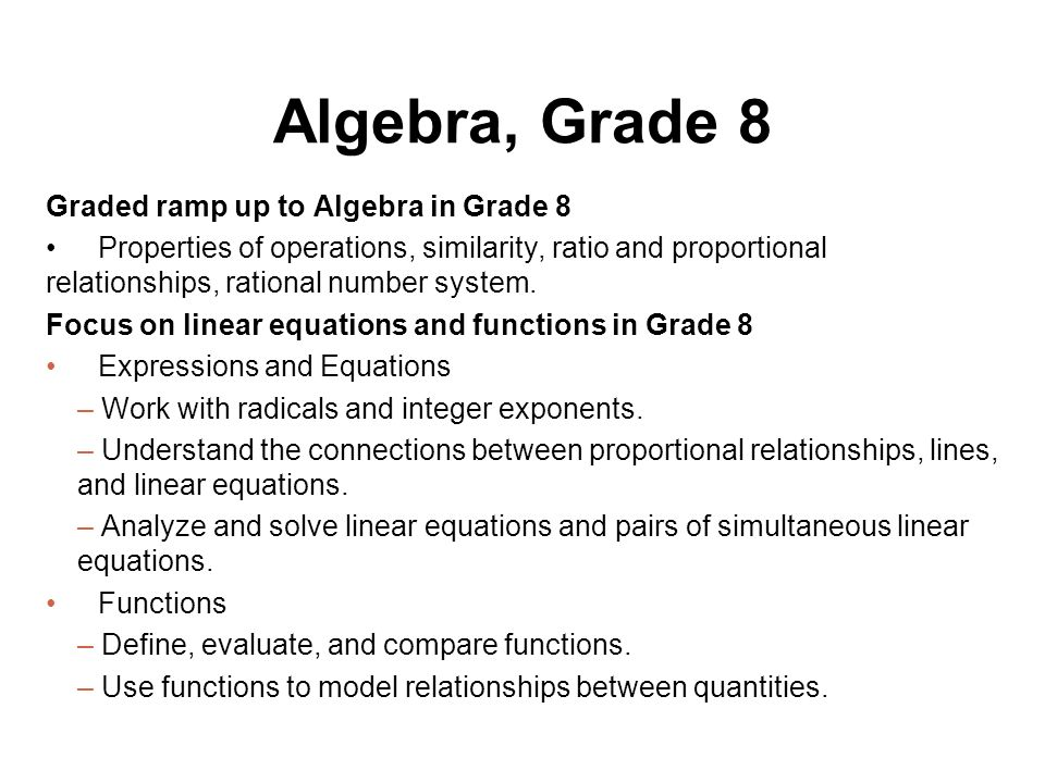Algebra, Grade 8 Graded ramp up to Algebra in Grade 8 Properties of operations, similarity, ratio and proportional relationships, rational number syst
