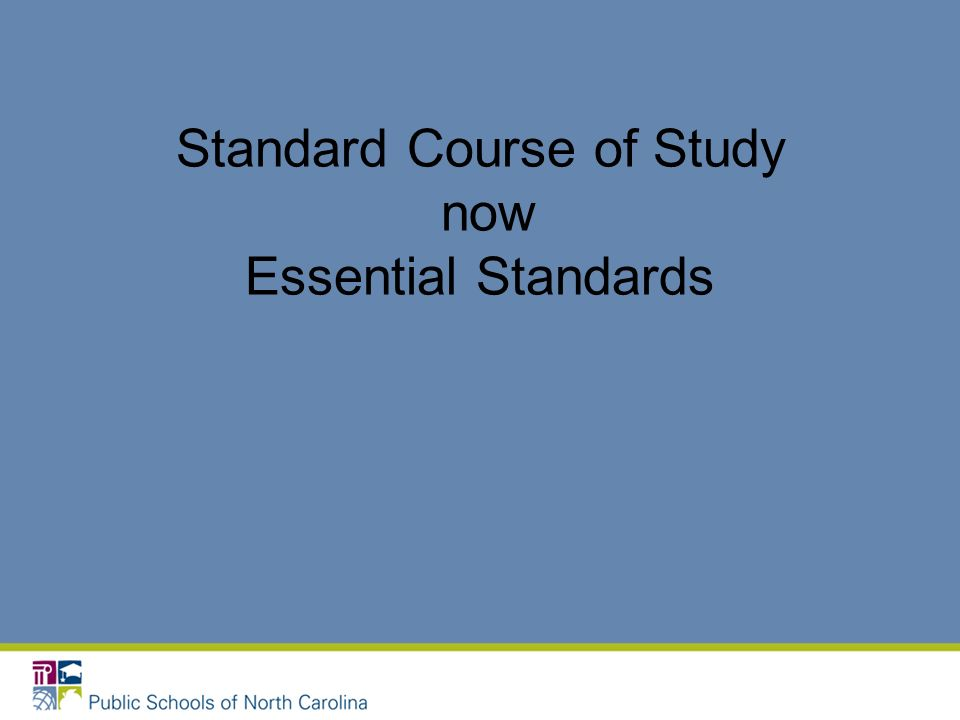 Standard Course of Study now Essential Standards