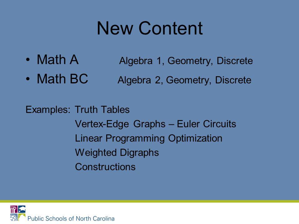 New Content Math A Algebra 1, Geometry, Discrete Math BC Algebra 2, Geometry, Discrete Examples: Truth Tables Vertex-Edge Graphs – Euler Circuits Line