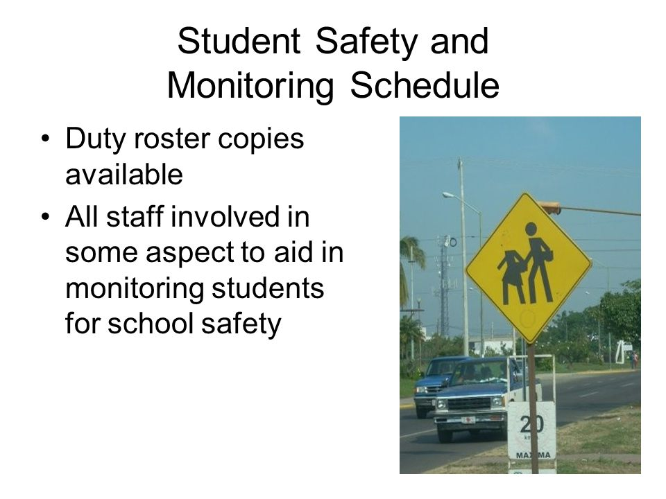 Student Safety and Monitoring Schedule Duty roster copies available All staff involved in some aspect to aid in monitoring students for school safety