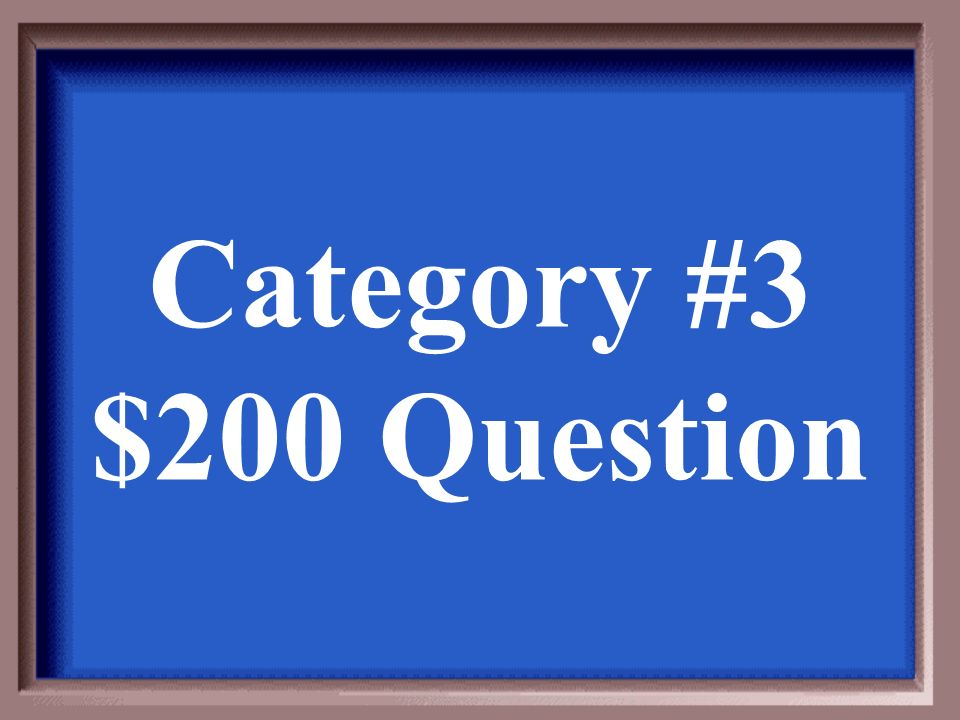 Category #3 $200 Answer