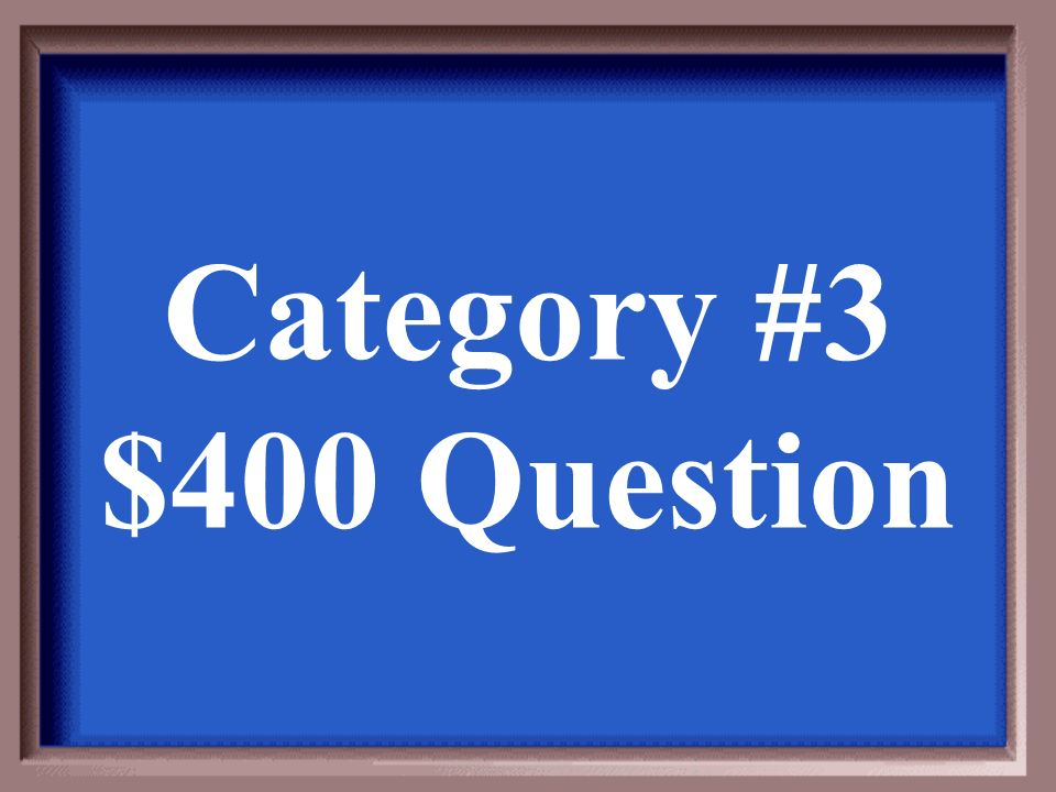 Category #3 $400 Answer