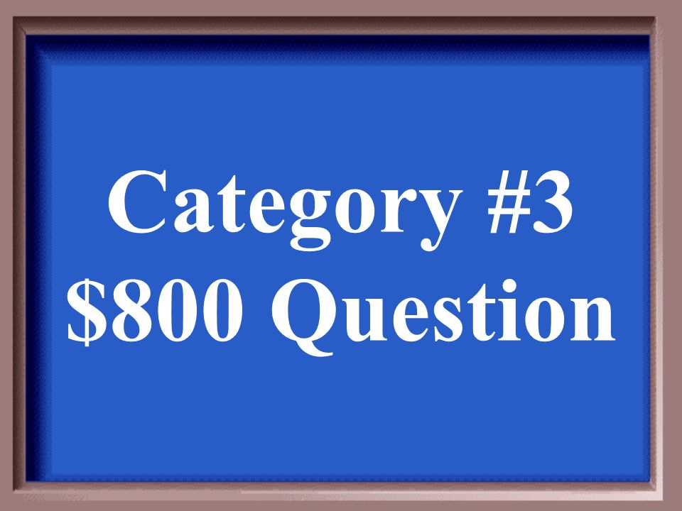 Category #3 $800 Answer