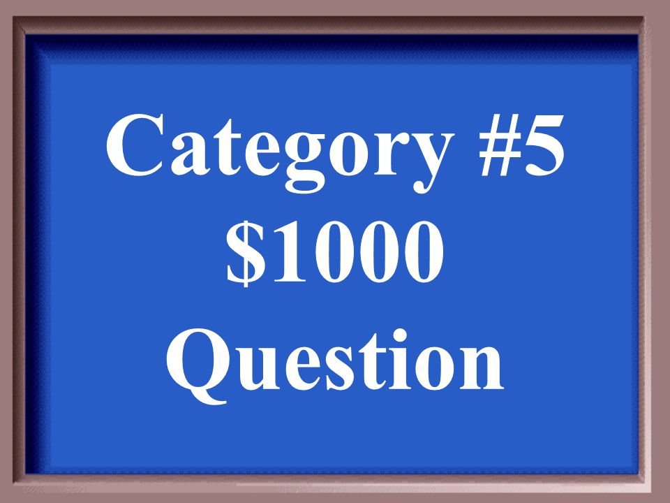Category #5 $1000 Answer