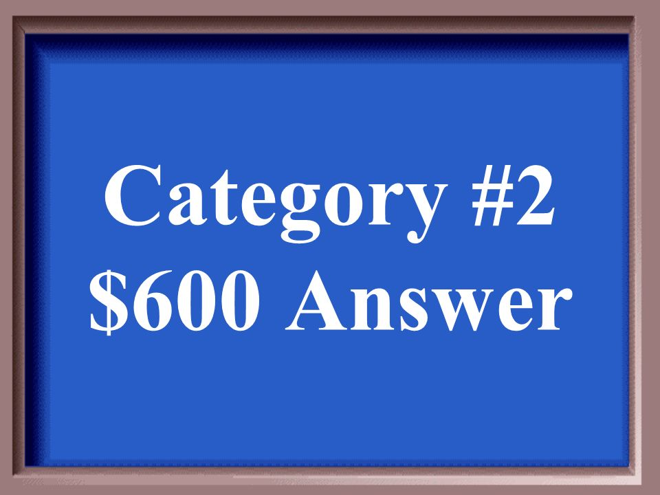 Category #2 $400 Question