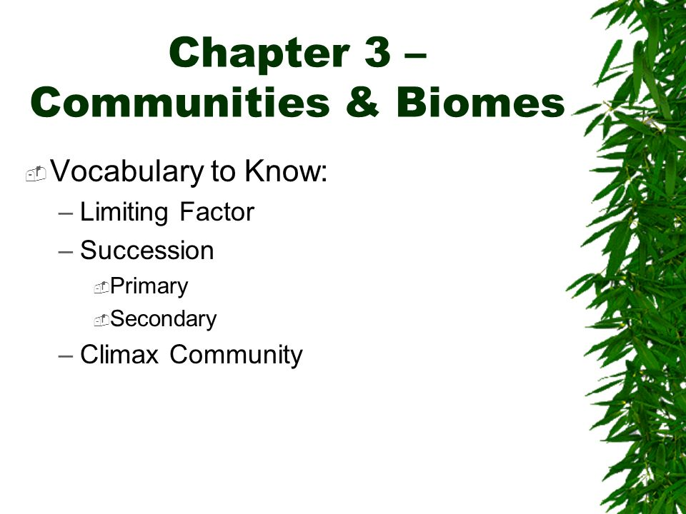 Chapter 3 – Communities & Biomes Vocabulary to Know: –Limiting Factor –Succession Primary Secondary –Climax Community