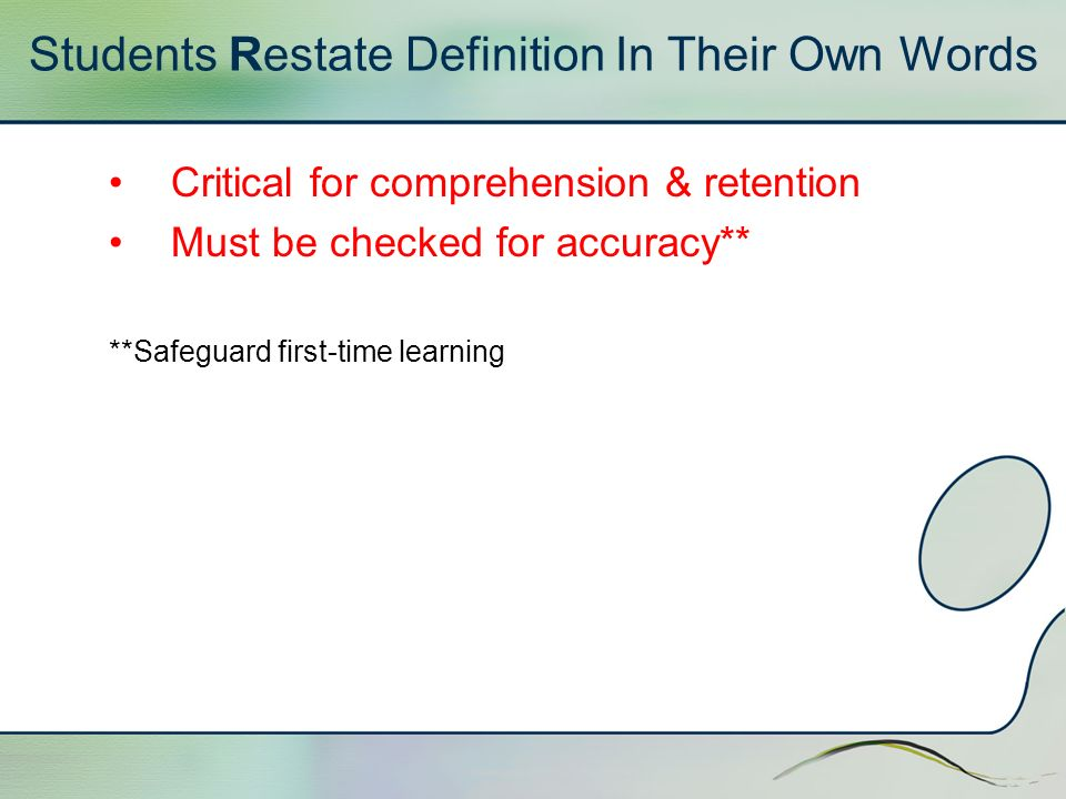 Students Restate Definition In Their Own Words Critical for comprehension & retention Must be checked for accuracy** **Safeguard first-time learning