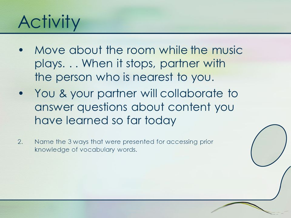 Activity Move about the room while the music plays...