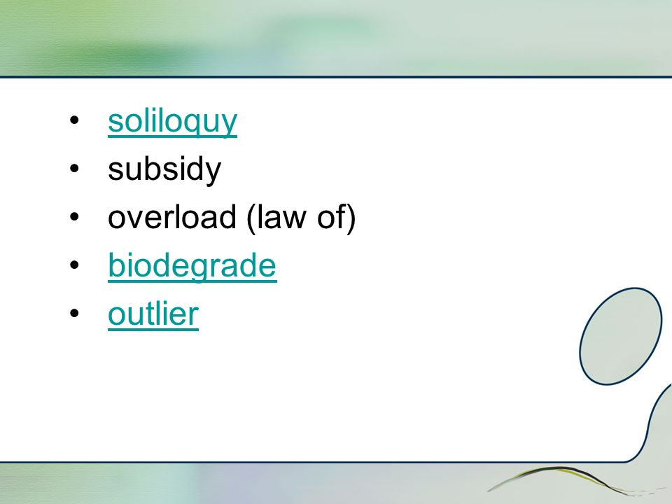 soliloquy subsidy overload (law of) biodegrade outlier