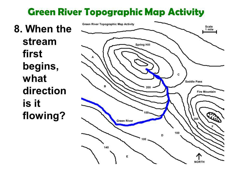 Green River Topographic Map Activity 8. When the stream first begins, what direction is it flowing?