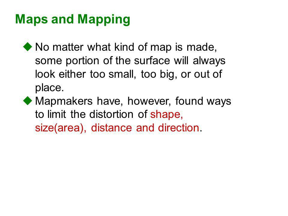 No matter what kind of map is made, some portion of the surface will always look either too small, too big, or out of place. Mapmakers have, however,