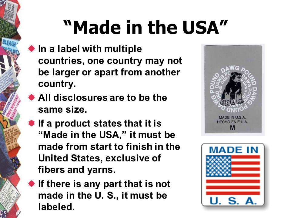 Made in the USA In a label with multiple countries, one country may not be larger or apart from another country. All disclosures are to be the same si