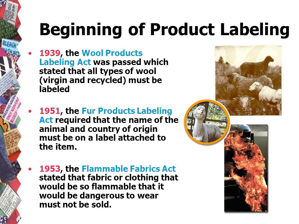 Beginning of Product Labeling 1939, the Wool Products Labeling Act was passed which stated that all types of wool (virgin and recycled) must be labele