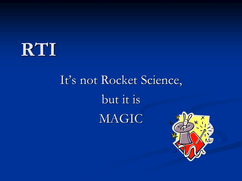 RTI Its not Rocket Science, but it is MAGIC
