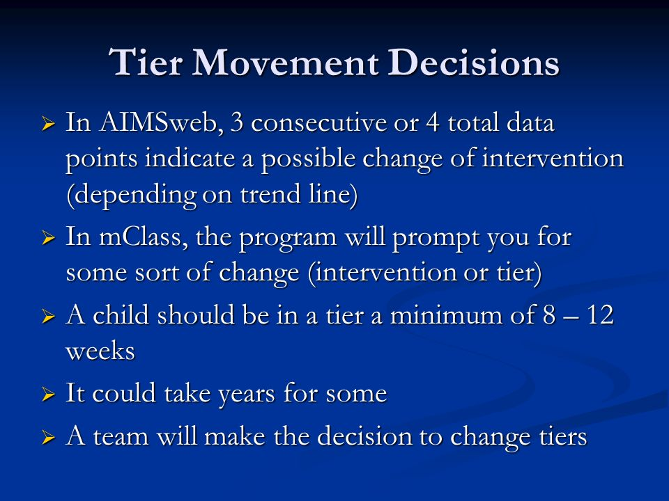 Tier Movement Decisions In AIMSweb, 3 consecutive or 4 total data points indicate a possible change of intervention (depending on trend line) In AIMSw