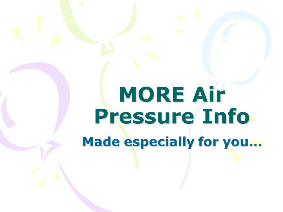 MORE Air Pressure Info Made especially for you…